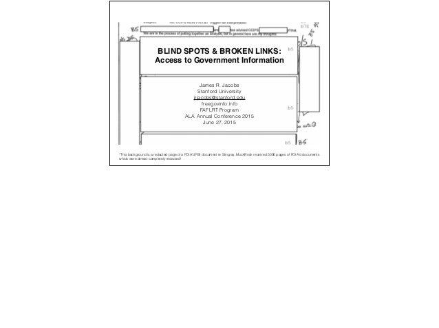 BLIND SPOTS & BROKEN LINKS:! Access to Government Information! James R. Jacobs Stanford University jrjacobs@stanford.edu f...