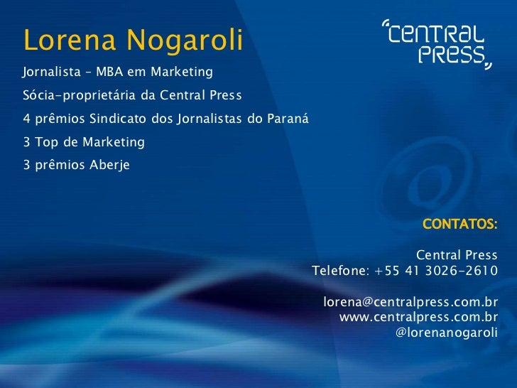 Lorena NogaroliJornalista – MBA em MarketingSócia-proprietária da Central Press4 prêmios Sindicato dos Jornalistas do Para...