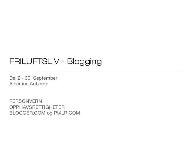 FRILUFTSLIV - Blogging Del 2 - 30. September Albertine Aaberge PERSONVERN OPPHAVSRETTIGHETER BLOGGER.COM og PIXLR.COM