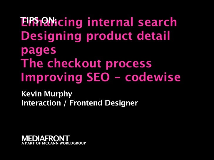 Enhancing TIPS ON:  internal search Designing product detail pages The checkout process Improving SEO - codewise Kevin Mur...
