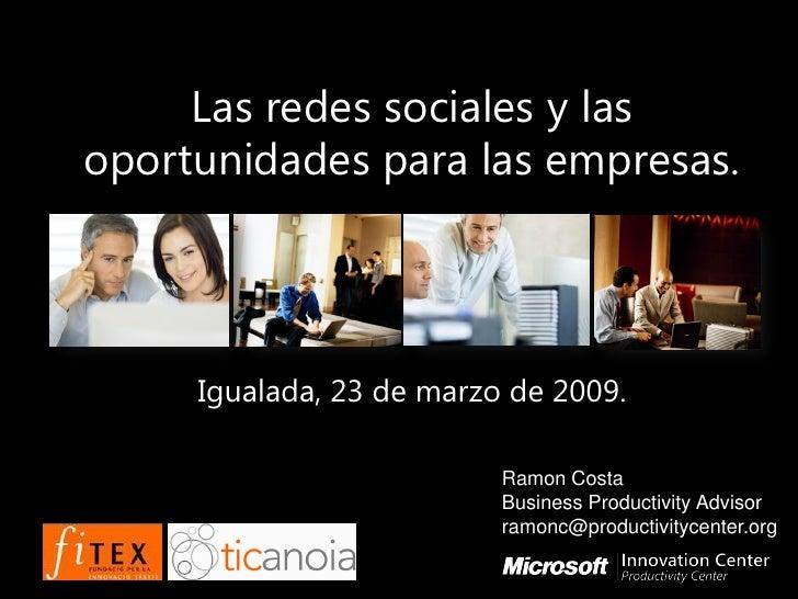 Las redes sociales y las oportunidades para las empresas.          Igualada, 23 de marzo de 2009.                         ...