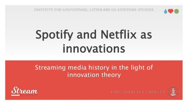 Spotify and Netflix as innovations Streaming media history in the light of innovation theory INSTITUTT FOR LINGVISTISKE, L...
