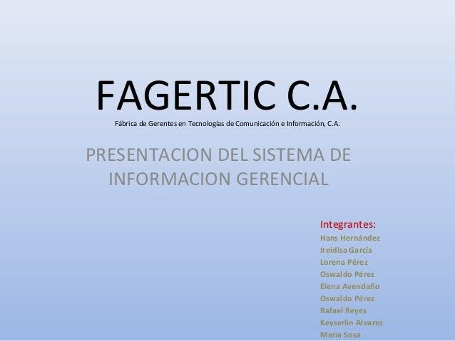 FAGERTIC C.A.  Fábrica de Gerentes en Tecnologías de Comunicación e Información, C.A.PRESENTACION DEL SISTEMA DE  INFORMAC...