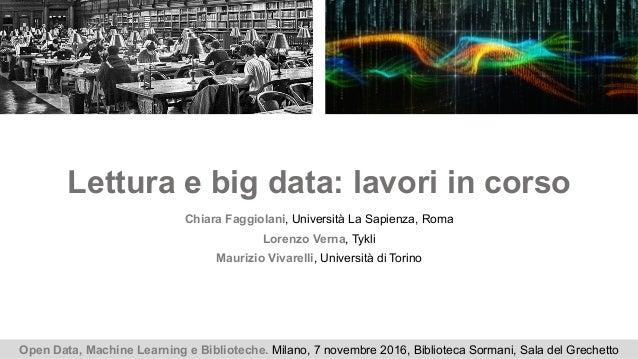 Lettura e big data: lavori in corso Chiara Faggiolani, Università La Sapienza, Roma Lorenzo Verna, Tykli Maurizio Vivarell...