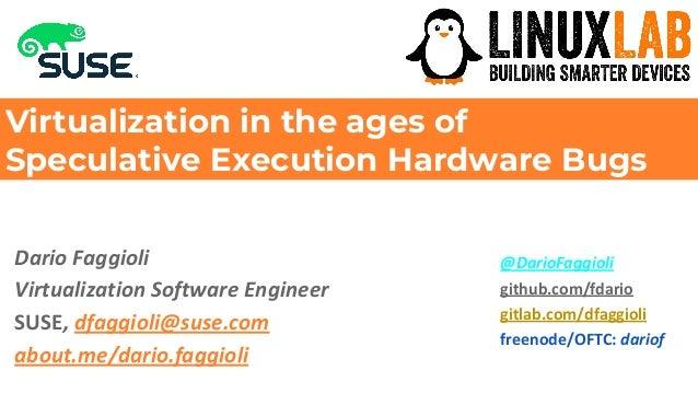 Dario Faggioli, https://about.me/dario.faggioli Virtualization in the ages of Speculative Execution Hardware Bugs Dario Fa...