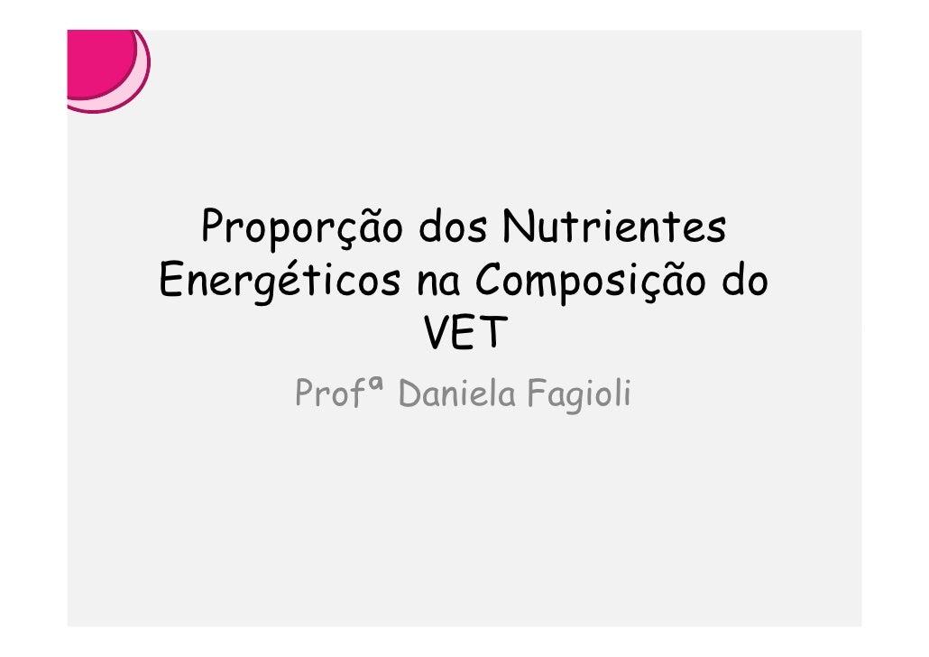 Proporção dos Nutrientes Energéticos na Composição do             VET       Profª Daniela Fagioli
