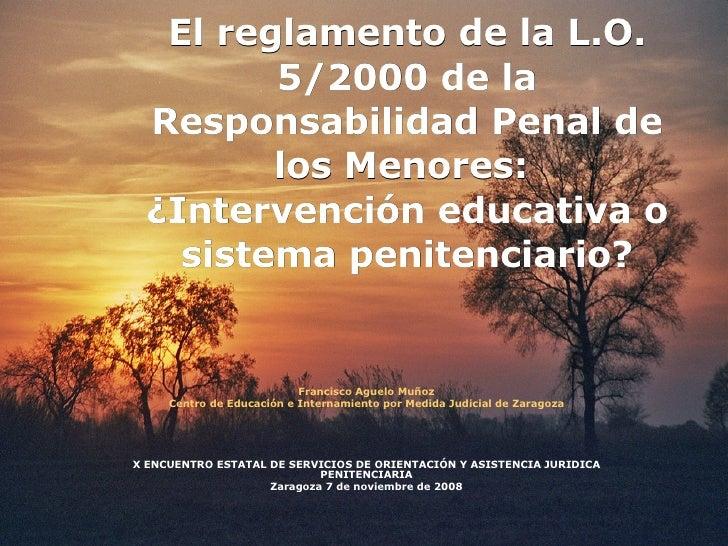 El reglamento de la L.O. 5/2000 de la Responsabilidad Penal de los Menores:  ¿Intervención educativa o sistema penitenciar...