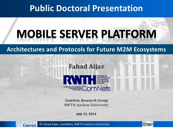 Public Doctoral PresentationArchitectures and Protocols for Future M2M Ecosystems                             Fahad Aijaz ...