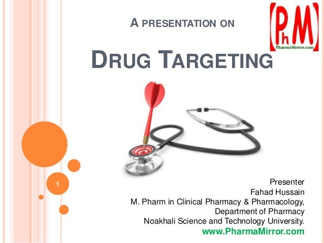 A PRESENTATION ON  DRUG TARGETING  1  Presenter Fahad Hussain M. Pharm in Clinical Pharmacy & Pharmacology, Department of ...