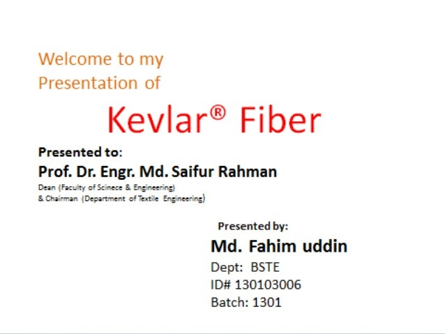 Kevlar® Fiber  Kevlar® is a material formed by combining para- phenylenediamine and terephthaloyl chloride. Aromatic poly...