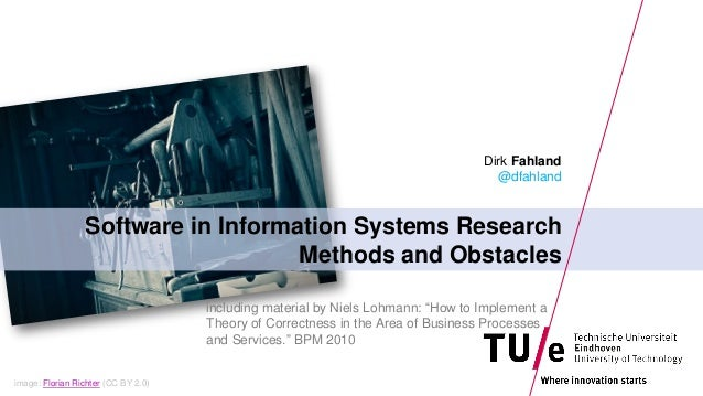 image: Florian Richter (CC BY 2.0) Software in Information Systems Research Methods and Obstacles Dirk Fahland @dfahland i...