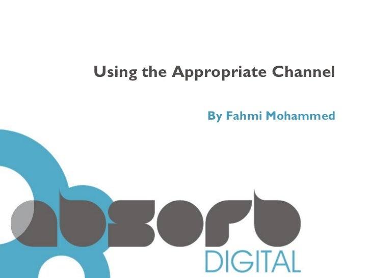 Using the Appropriate Channel             By Fahmi Mohammed