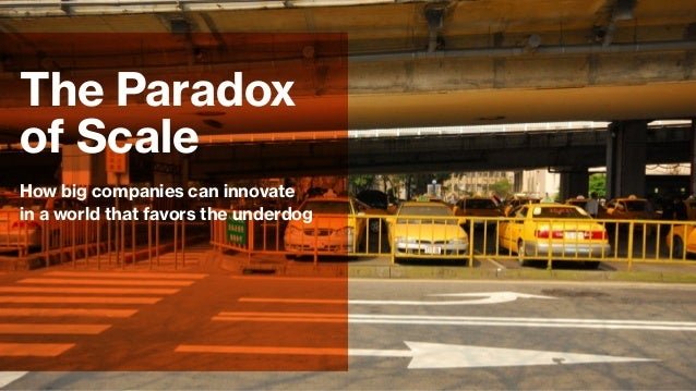 How big companies can innovate in a world that favors the underdog The Paradox of Scale