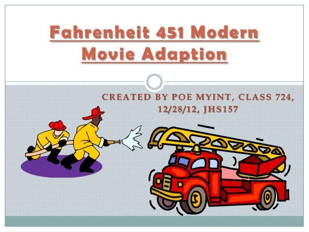 Fahrenheit 451 Modern   Movie Adaption     CREATED BY POE MYINT, CLASS 724,             12/28/12, JHS157