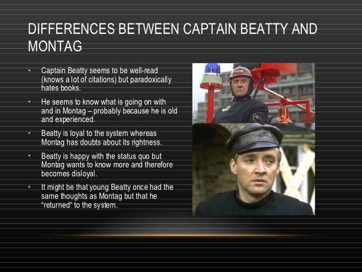 captain beatty Part three chapter questions captain beatty said that montag should've known that he was planning to burn his house down when beatty sent the mechanical hound.
