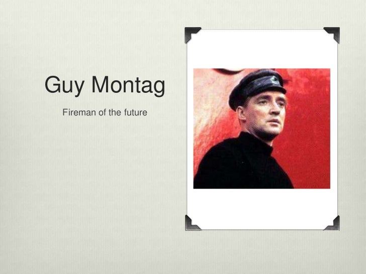 A character analysis of guy montag in fahrenheit 415 by ray bradbury