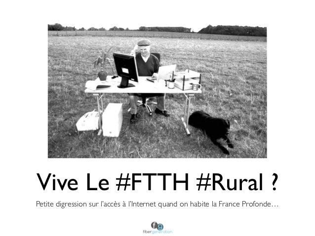 Vive Le #FTTH #Rural ? Petite digression sur l'accès à l'Internet quand on habite la France Profonde…