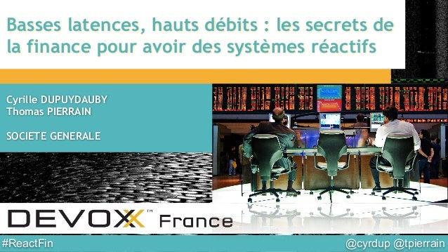 @cyrdup @tpierrain#ReactFin Basses latences, hauts débits : les secrets de la finance pour avoir des systèmes réactifs Cyr...