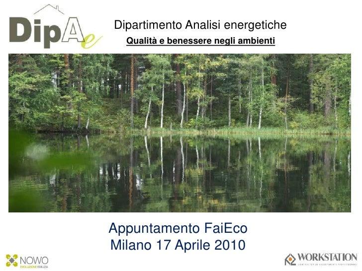 Dipartimento Analisi energetiche<br />Qualità e benessere negli ambienti<br />Appuntamento FaiEco<br />Milano 17 Aprile 20...