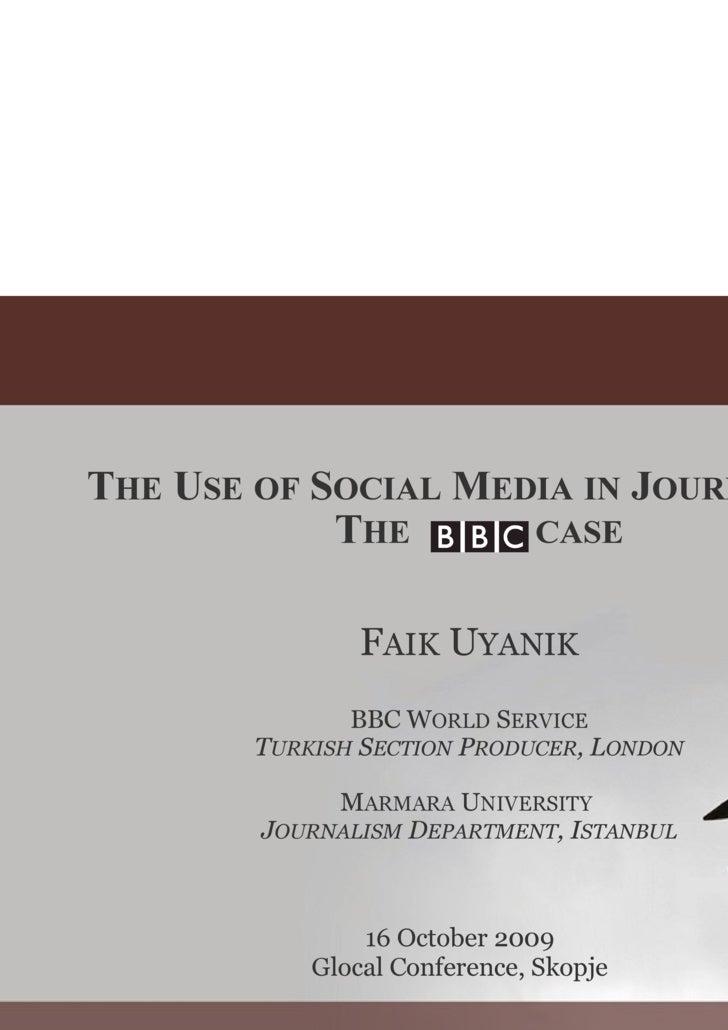 T HE  U SE   OF  S OCIAL  M EDIA   IN  J OURNALISM : T HE        CASE F AIK  U YANIK BBC W ORLD  S ERVICE T URKISH  ...