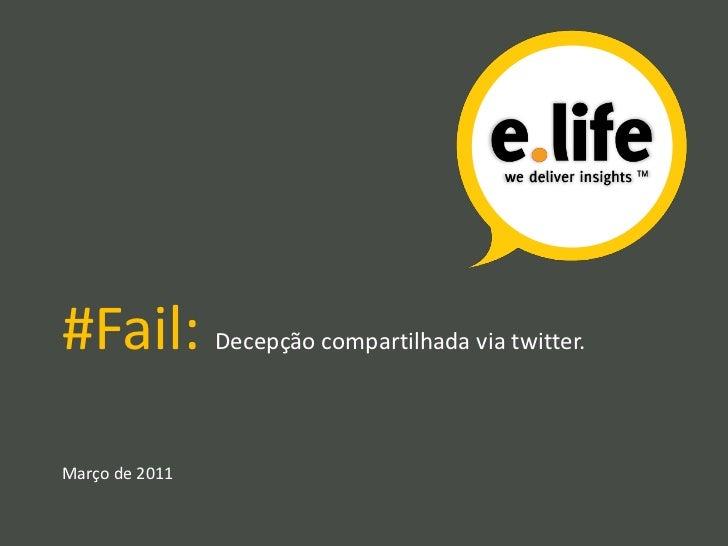 #Fail:          Decepção compartilhada via twitter.Março de 2011