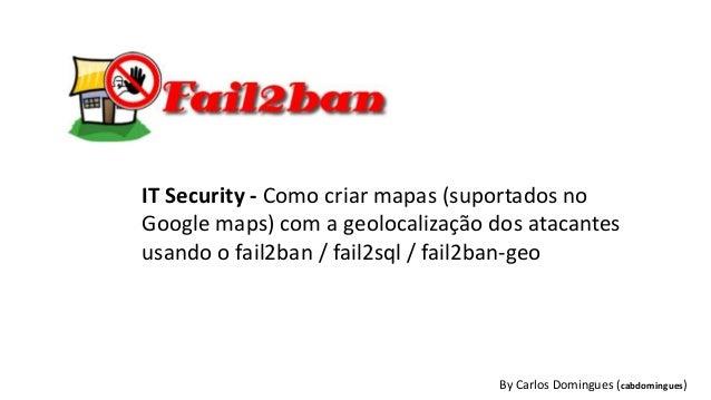 By Carlos Domingues (cabdomingues) IT Security - Como criar mapas (suportados no Google maps) com a geolocalização dos ata...