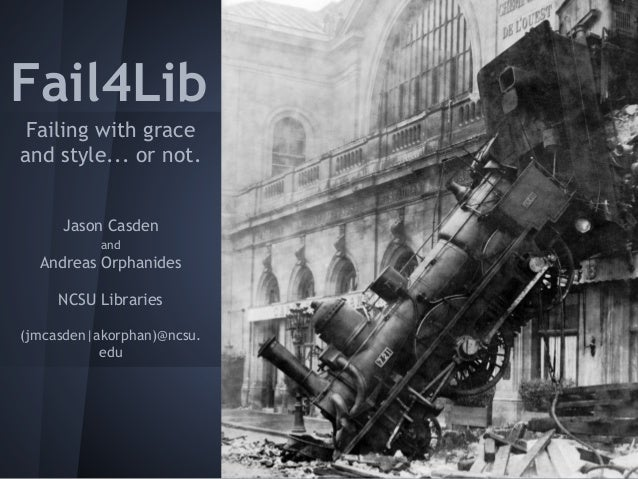 Fail4Lib Failing with graceand style... or not.     Jason Casden           and  Andreas Orphanides     NCSU Libraries(jmca...