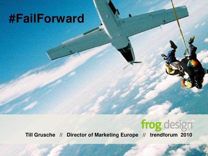 #FailForward  Till Grusche // Director of Marketing Europe // trendforum 2010