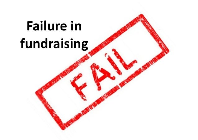 Failure	   in	    fundraising