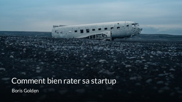 Comment bien rater sa startup Boris Golden