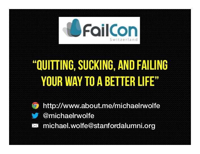 """""""QUITTING, SUCKING, and failingyour way to a better life""""http://www.about.me/michaelrwolfe!@michaelrwolfe!michael.wolfe@st..."""