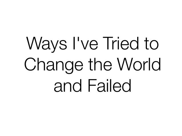 Ways I've Tried to Change the World  and Failed