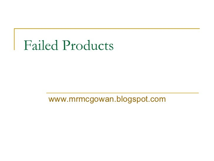 Failed Products www.mrmcgowan.blogspot.com