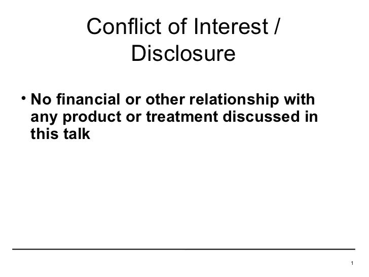Conflict of Interest /             Disclosure• No financial or other relationship with  any product or treatment discussed...