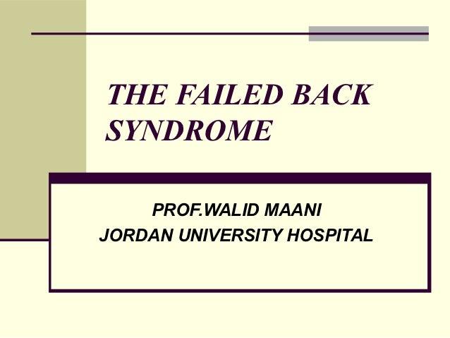 THE FAILED BACKSYNDROME    PROF.WALID MAANIJORDAN UNIVERSITY HOSPITAL