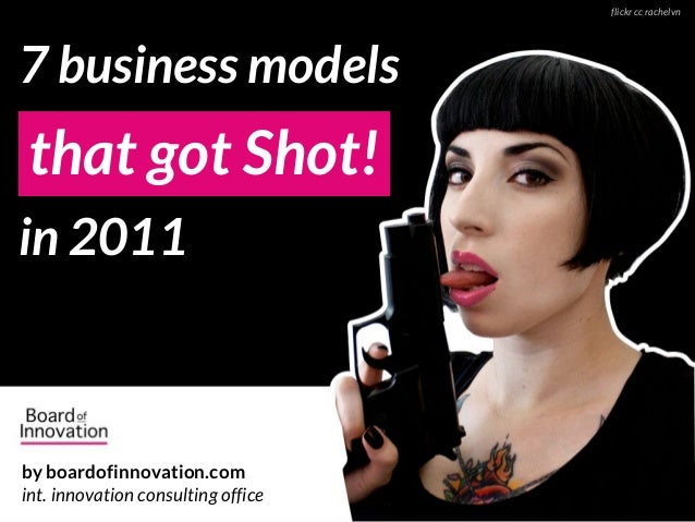 7 business models that got Shot! in 2011 flickr cc rachelvn by boardofinnovation.com int. innovation consulting office