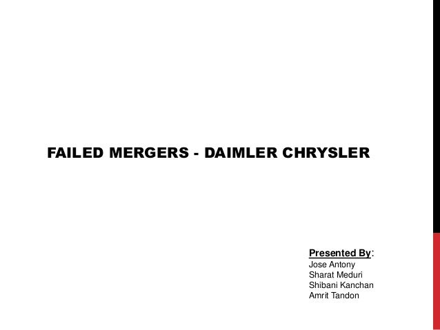 daimler chrysler merger failure Organizational change failures: what happened to daimlerchrysler and  but the two primary culprits are failure to recognize  each merger received high praise .
