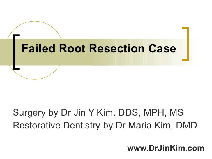 Failed Root Resection Case Surgery by Dr Jin Y Kim, DDS, MPH, MS Restorative Dentistry by Dr Maria Kim, DMD www.DrJinKim.com