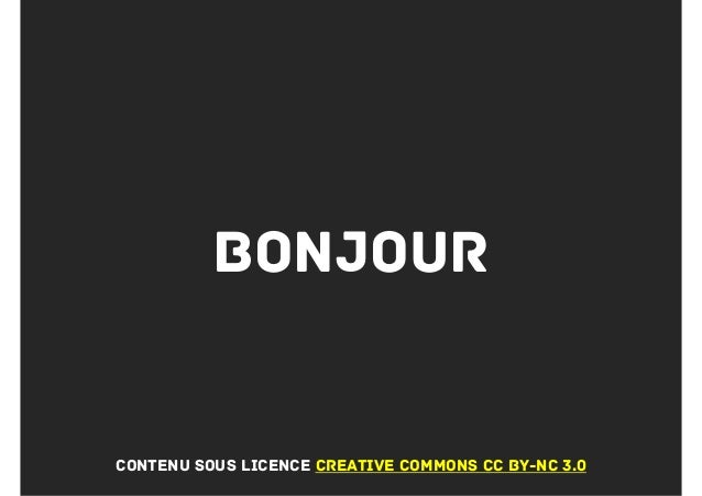 bonjourContenu sous licence creative commons CC BY-NC 3.0