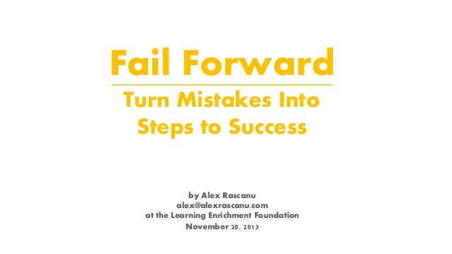 Fail Forward Turn Mistakes Into Steps to Success by Alex Rascanu alex@alexrascanu.com at the Learning Enrichment Foundatio...