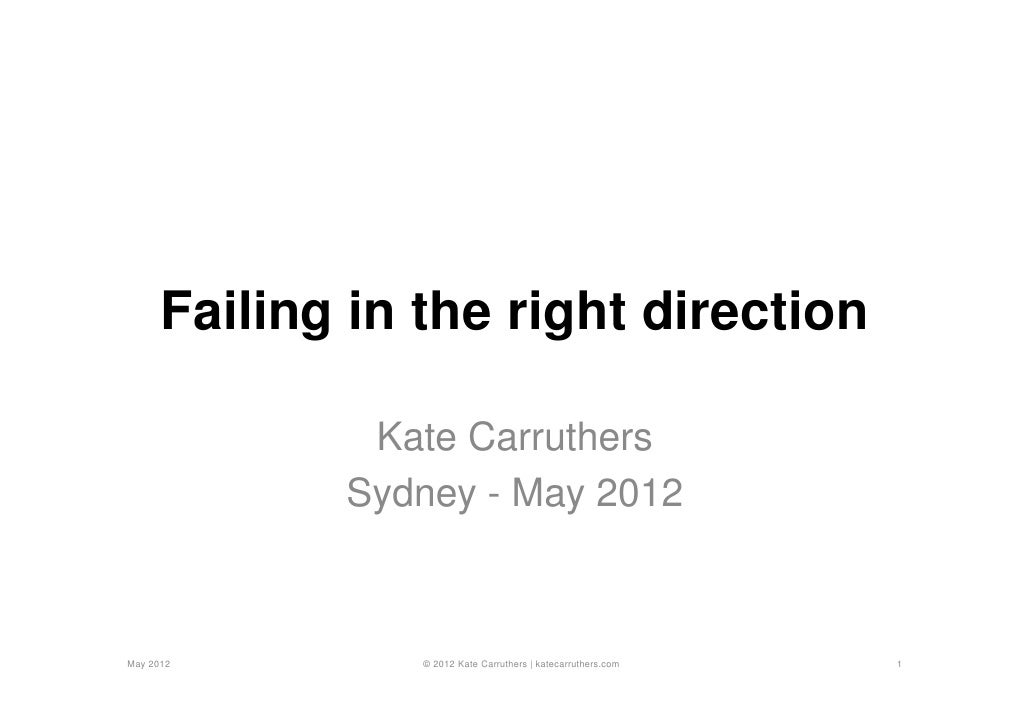 Failing in the right direction              Kate Carruthers             Sydney - May 2012May 2012         © 2012 Kate Carr...