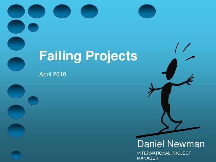 Failing ProjectsApril 2010<br />Daniel Newman<br />INTERNATIONAL PROJECT MANAGER<br />