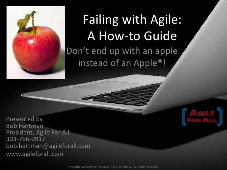 Failing with Agile:A How-to Guide<br />Don't end up with an apple instead of an Apple®!<br />Presented byBob HartmanPresid...