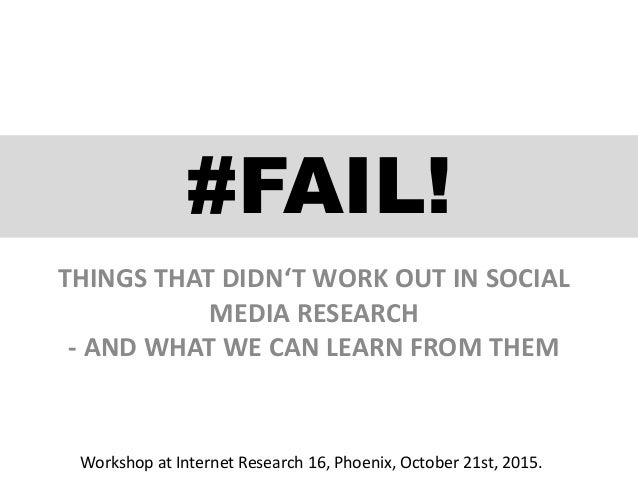 #FAIL! THINGS THAT DIDN'T WORK OUT IN SOCIAL MEDIA RESEARCH - AND WHAT WE CAN LEARN FROM THEM Workshop at Internet Researc...