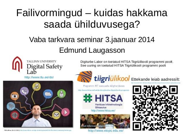 Failivormingud – kuidas hakkama saada ühilduvusega? Edmund Laugasson Vaba tarkvara seminar 3.jaanuar 2014 Pildi allikas (2...