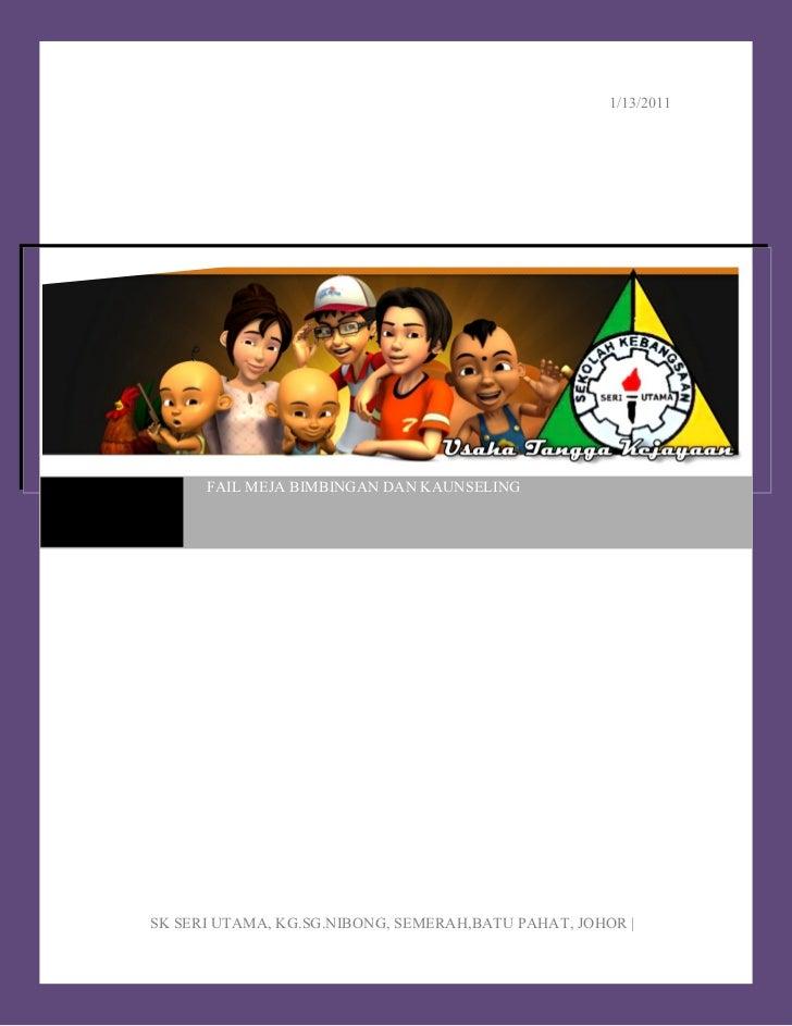1/13/2011      FAIL MEJA BIMBINGAN DAN KAUNSELINGSK SERI UTAMA, KG.SG.NIBONG, SEMERAH,BATU PAHAT, JOHOR  