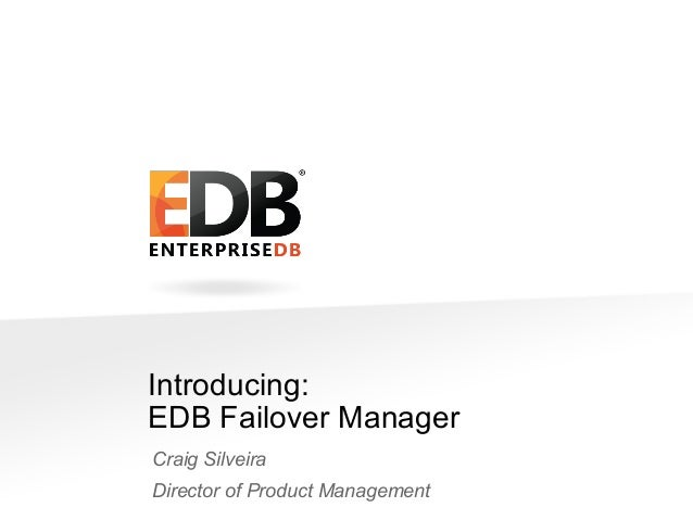 Introducing: EDB Failover Manager Craig Silveira Director of Product Management  © 2013 EDB All rights reserved 8.1.  1
