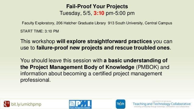 bit.ly/umichpmp Fail-Proof Your Projects Tuesday, 5/5, 3:10 pm-5:00 pm Faculty Exploratory, 206 Hatcher Graduate Library 9...