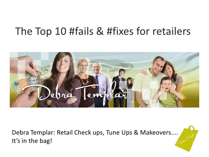 The Top 10 #fails & #fixes for retailers<br />Debra Templar: Retail Check ups, Tune Ups & Makeovers....It's in the bag! <b...