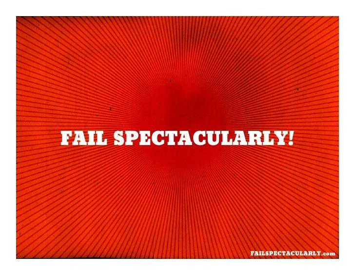 FAIL SPECTACULARLY!                    FAILSPECTACULARLY.com